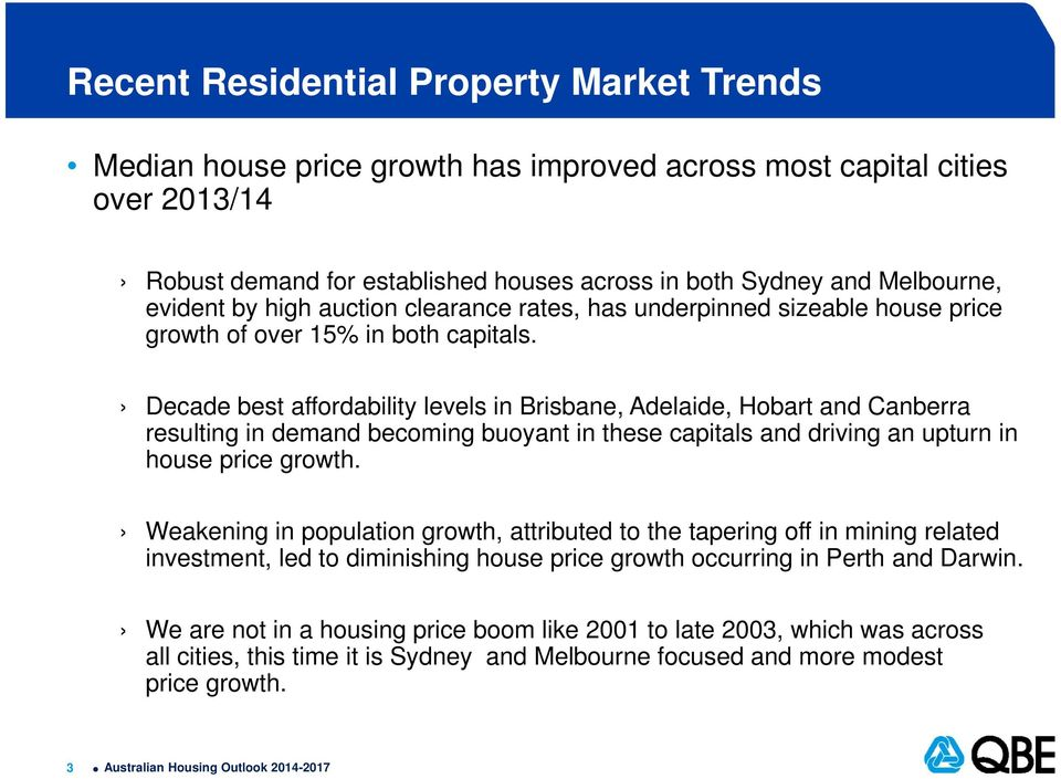 Decade best affordability levels in Brisbane, Adelaide, Hobart and Canberra resulting in demand becoming buoyant in these capitals and driving an upturn in house price growth.