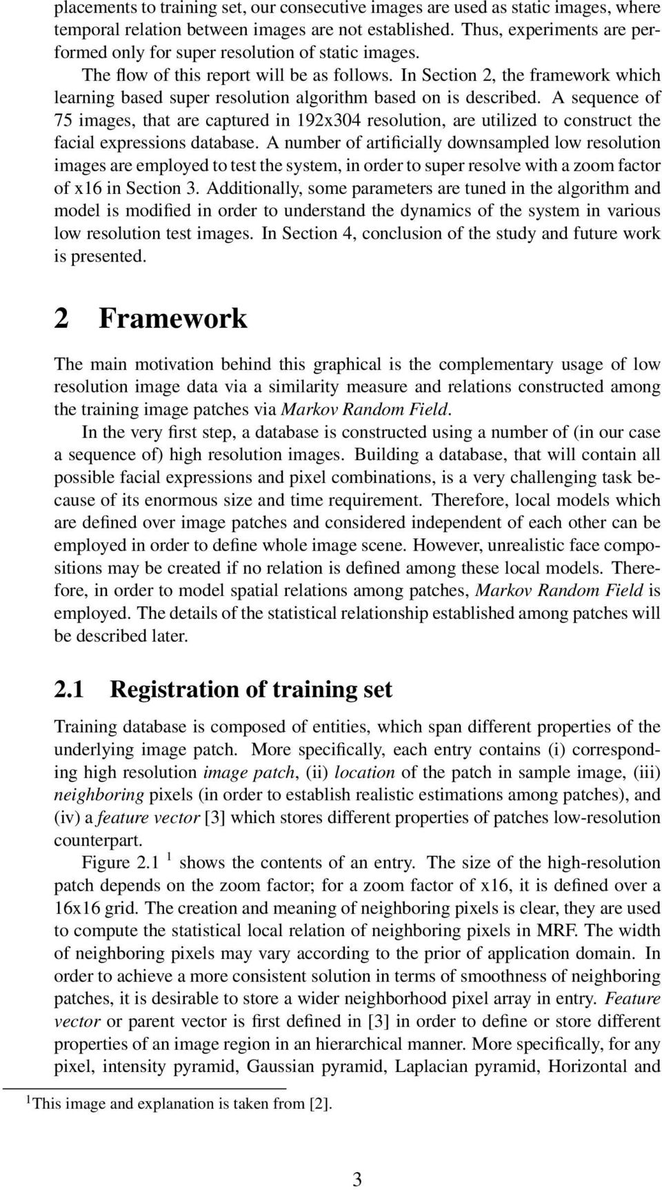 In Section 2, the framework which learning based super resolution algorithm based on is described.