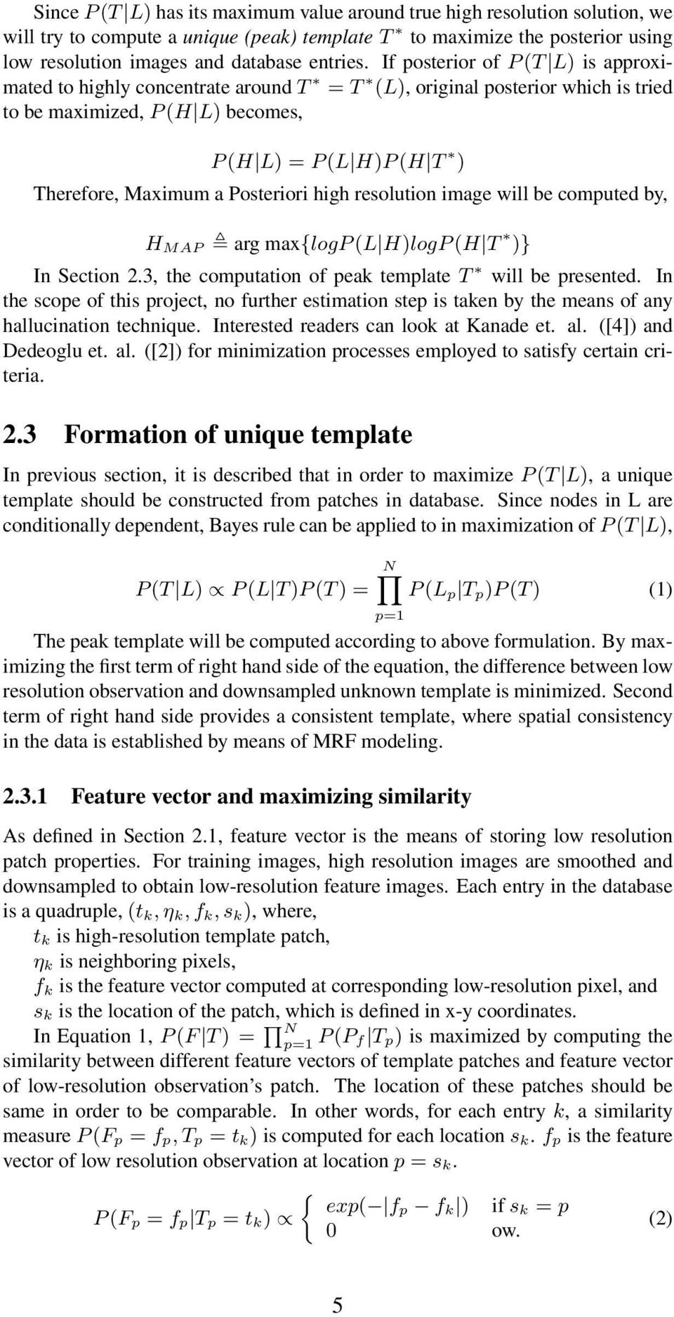 Posteriori high resolution image will be computed by, H MAP arg max{logp (L H)logP (H T )} In Section 2.3, the computation of peak template T will be presented.