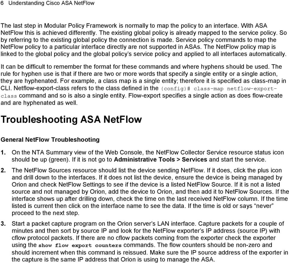 Service policy commands to map the NetFlow policy to a particular interface directly are not supported in ASAs.