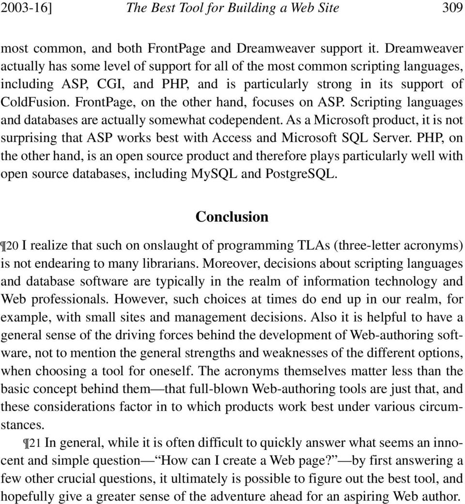 FrontPage, on the other hand, focuses on ASP. Scripting anguages and databases are actuay somewhat codependent.