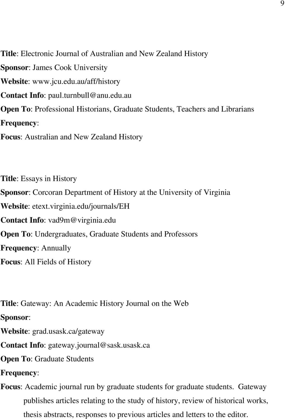 au Open To: Professional Historians, Graduate Students, Teachers and Librarians Frequency: Focus: Australian and New Zealand History Title: Essays in History Sponsor: Corcoran Department of History