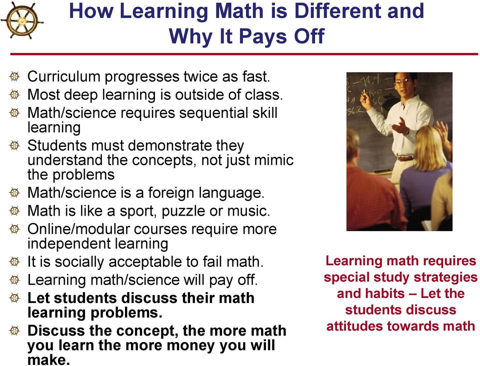 Math is like a sport, puzzle or music. Online/modular courses require more independent learning It is socially acceptable to fail math. Learning math/science will pay off.