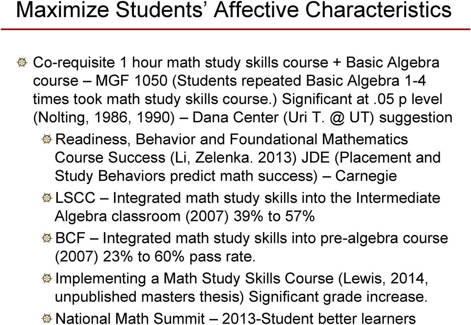 2013) JDE (Placement and Study Behaviors predict math success) Carnegie LSCC Integrated math study skills into the Intermediate Algebra classroom (2007) 39% to 57% BCF Integrated math study