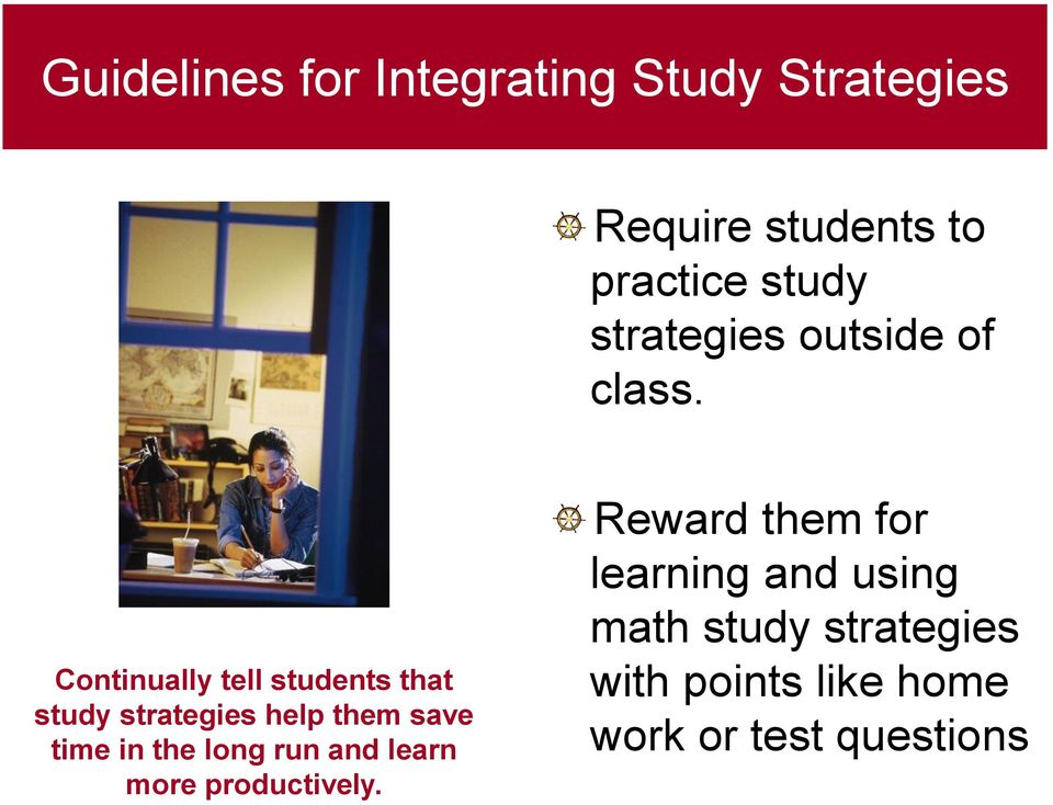 Continually tell students that study strategies help them save time in the long