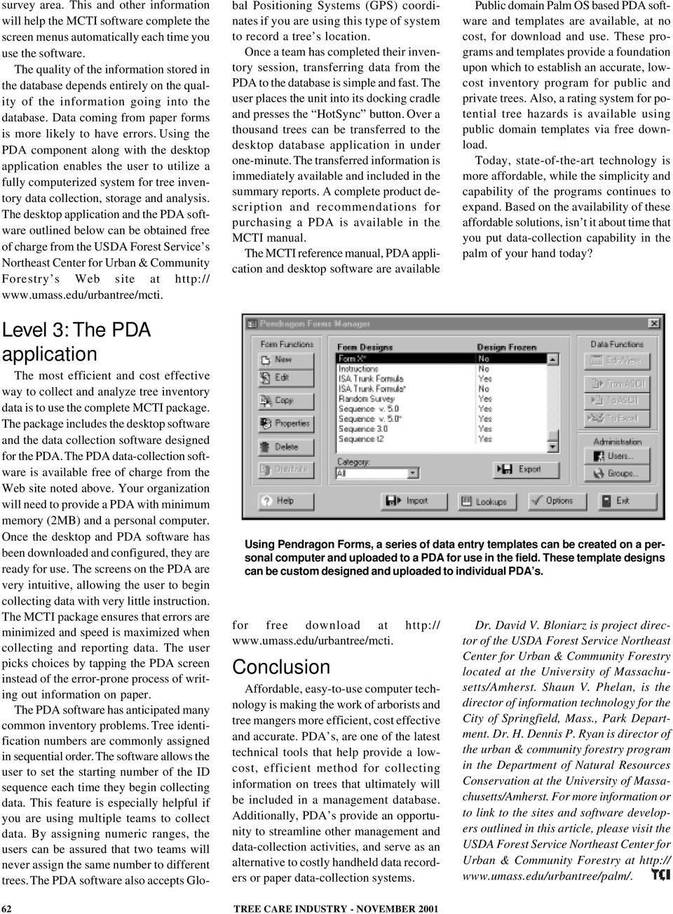 Using the PDA component along with the desktop application enables the user to utilize a fully computerized system for tree inventory data collection, storage and analysis.