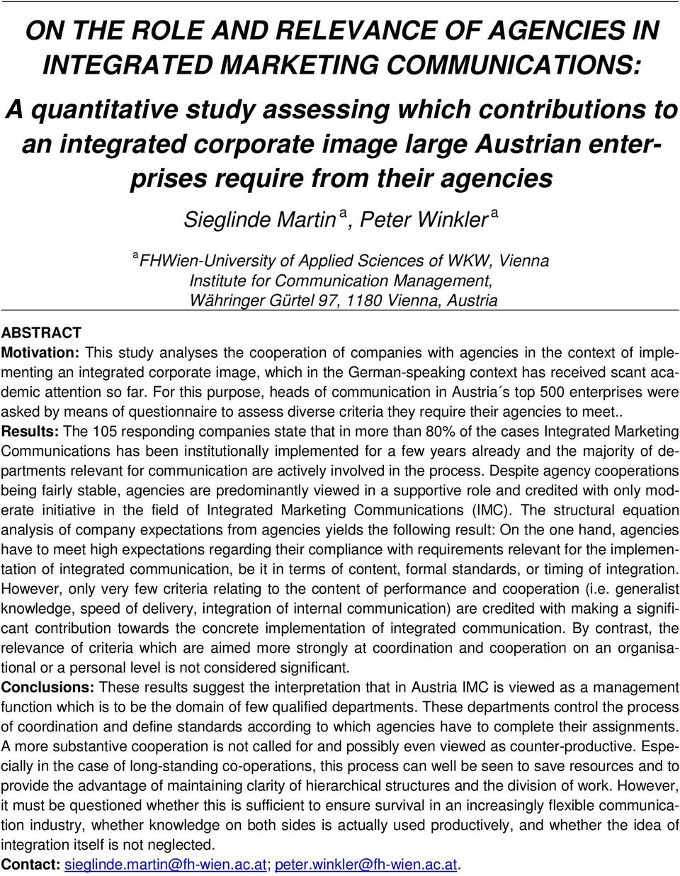 ABSTRACT Motivation: This study analyses the cooperation of companies with agencies in the context of implementing an integrated corporate image, which in the German-speaking context has received