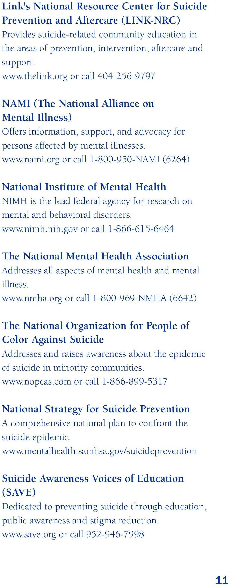 org or call 1-800-950-NAMI (6264) National Institute of Mental Health NIMH is the lead federal agency for research on mental and behavioral disorders. www.nimh.nih.