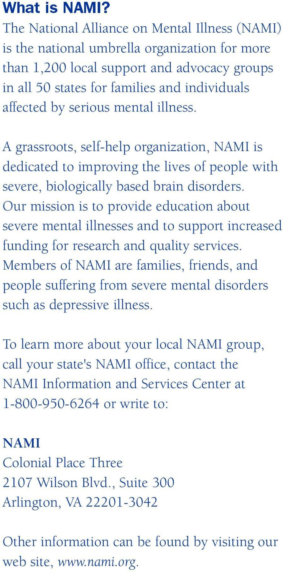 serious mental illness. A grassroots, self-help organization, NAMI is dedicated to improving the lives of people with severe, biologically based brain disorders.