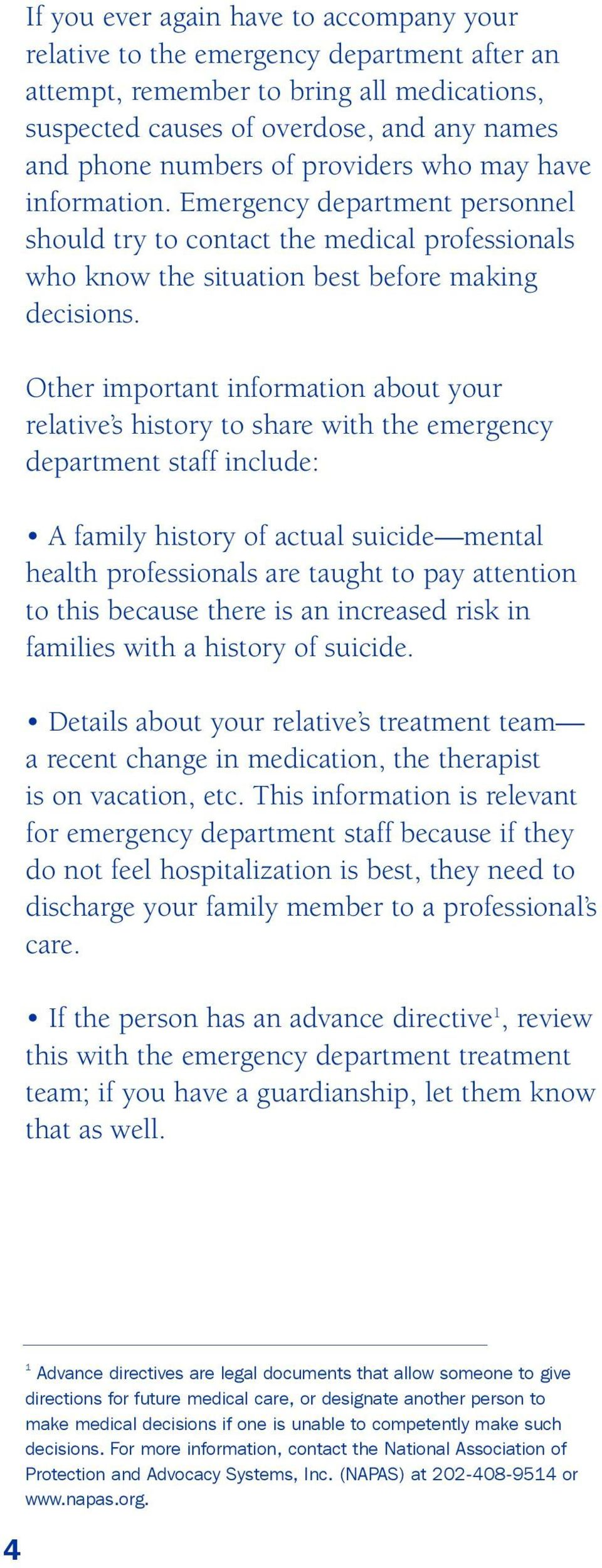 Other important information about your relative s history to share with the emergency department staff include: A family history of actual suicide mental health professionals are taught to pay