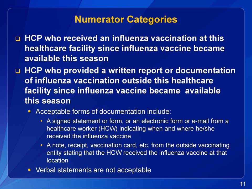 include: A signed statement or form, or an electronic form or e-mail from a healthcare worker (HCW) indicating when and where he/she received the influenza vaccine A note,