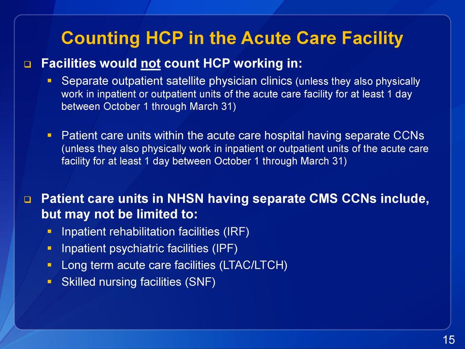 also physically work in inpatient or outpatient units of the acute care facility for at least 1 day between October 1 through March 31) Patient care units in NHSN having separate CMS