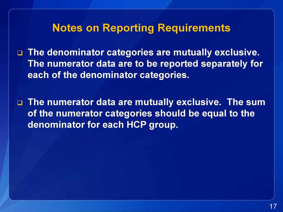 The numerator data are to be reported separately for each of the denominator
