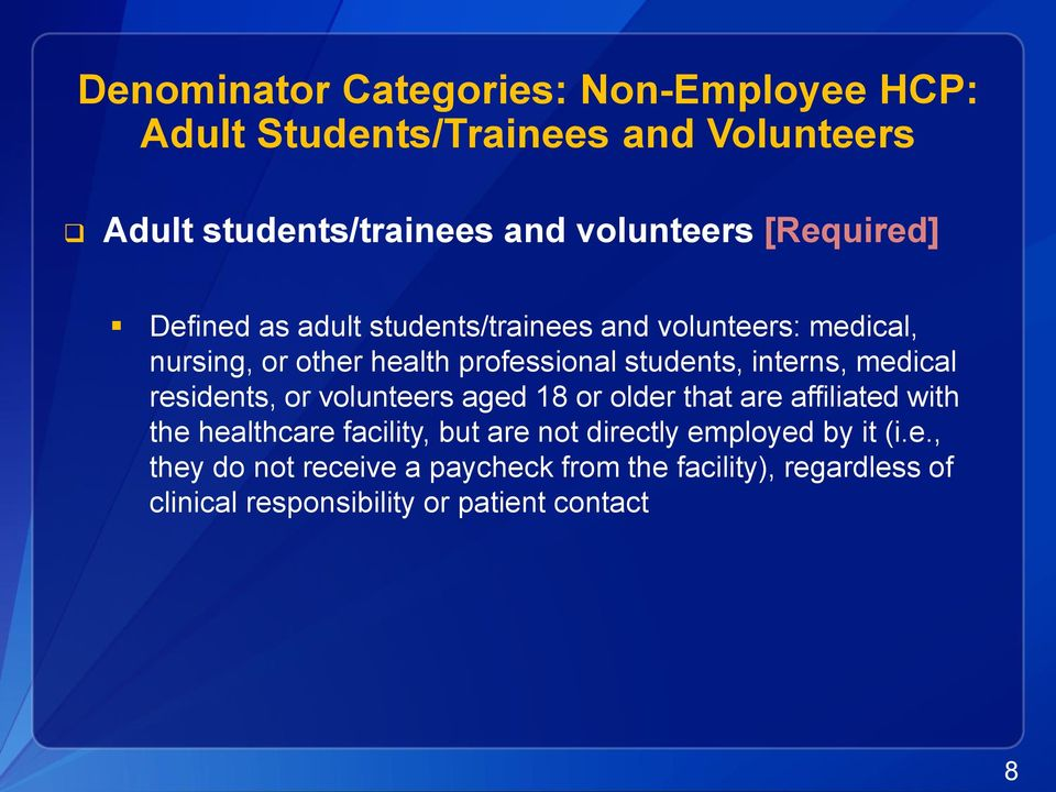 interns, medical residents, or volunteers aged 18 or older that are affiliated with the healthcare facility, but are not