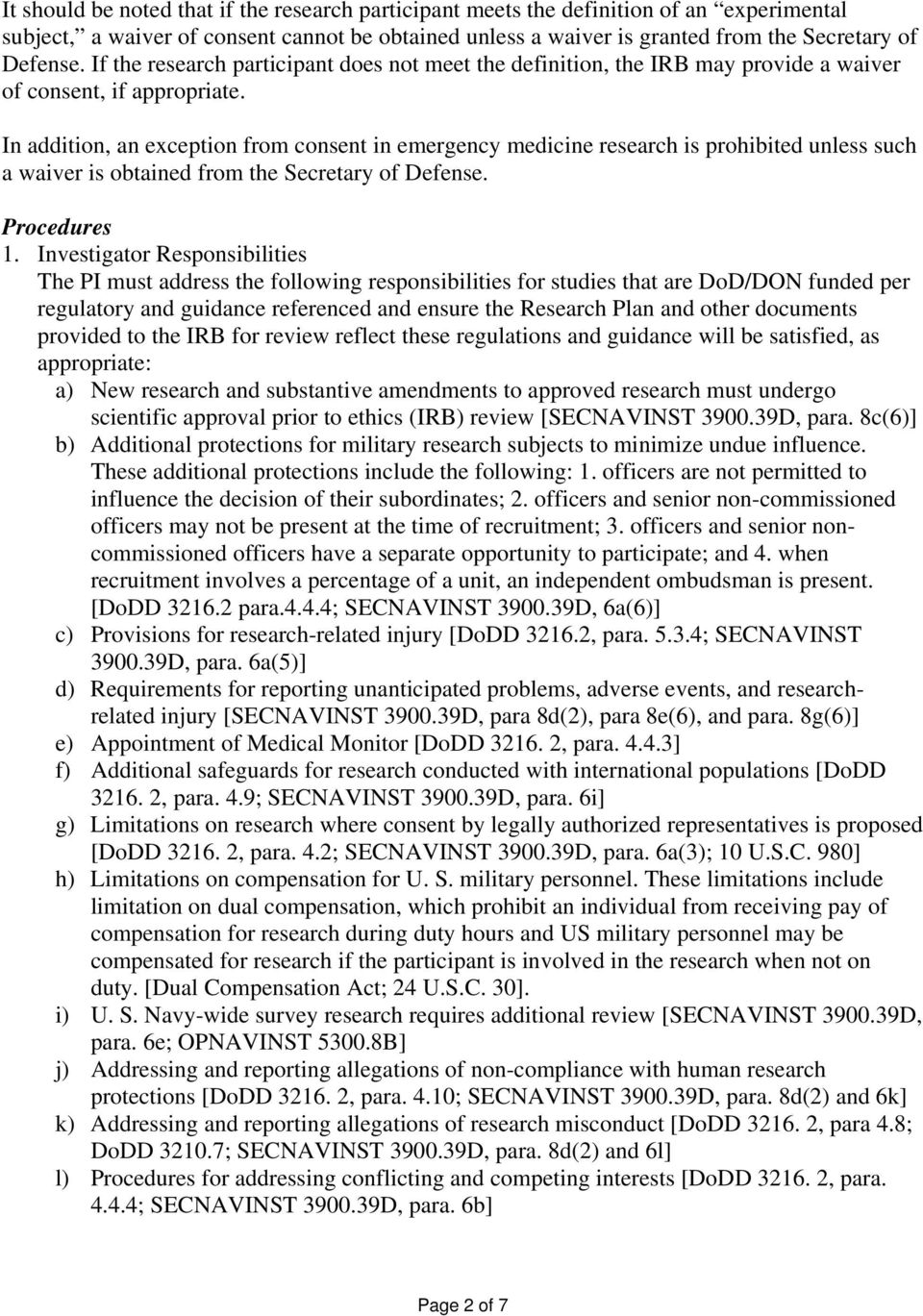 In addition, an exception from consent in emergency medicine research is prohibited unless such a waiver is obtained from the Secretary of Defense. Procedures 1.