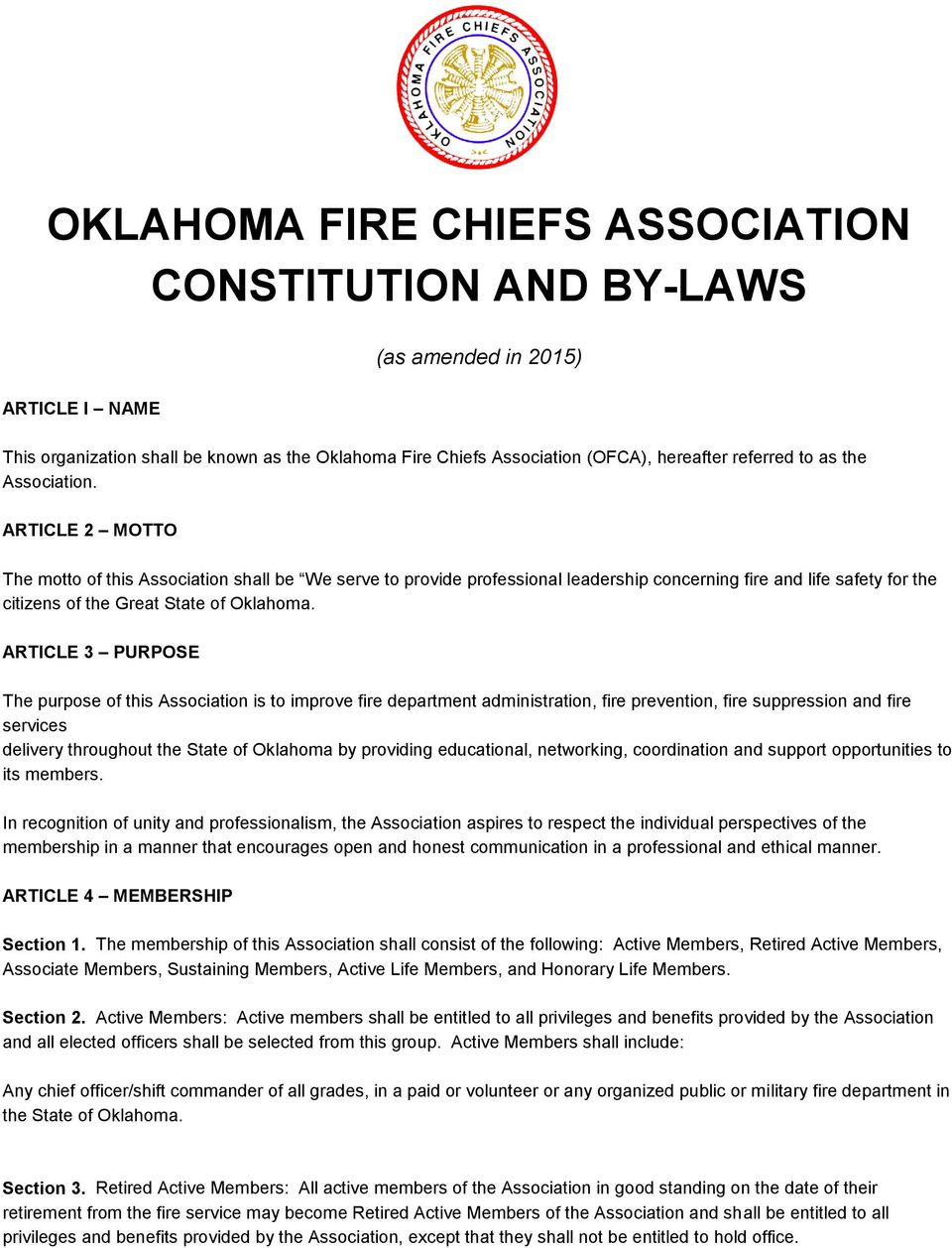 ARTICLE 3 PURPOSE The purpose of this Association is to improve fire department administration, fire prevention, fire suppression and fire services delivery throughout the State of Oklahoma by