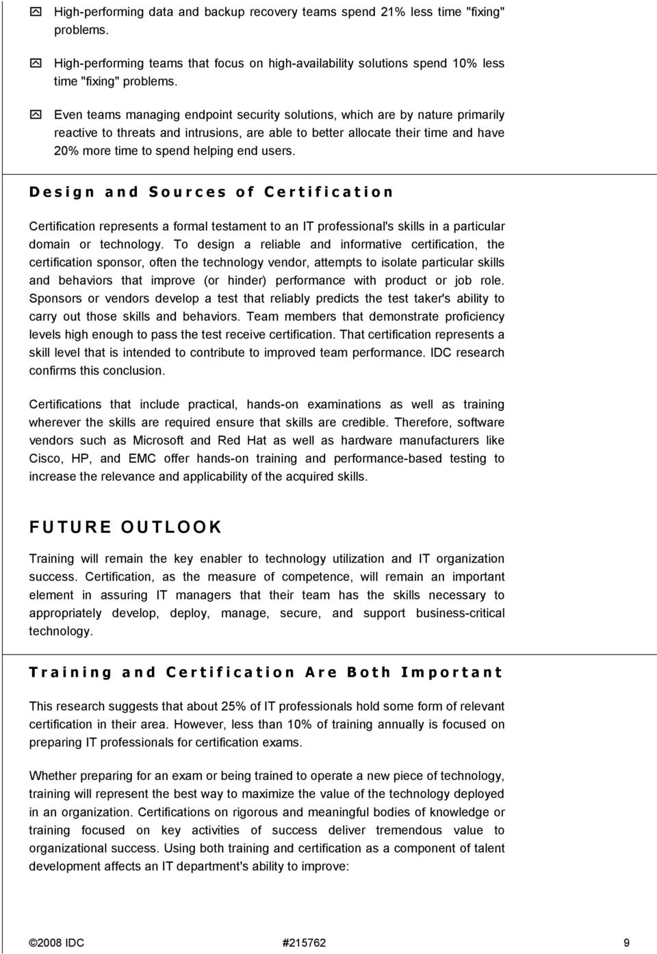 users. Design and Sources of Certification Certification represents a formal testament to an IT professional's skills in a particular domain or technology.
