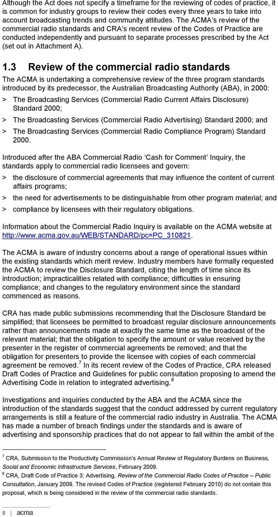 The ACMA s review of the commercial radio standards and CRA s recent review of the Codes of Practice are conducted independently and pursuant to separate processes prescribed by the Act (set out in