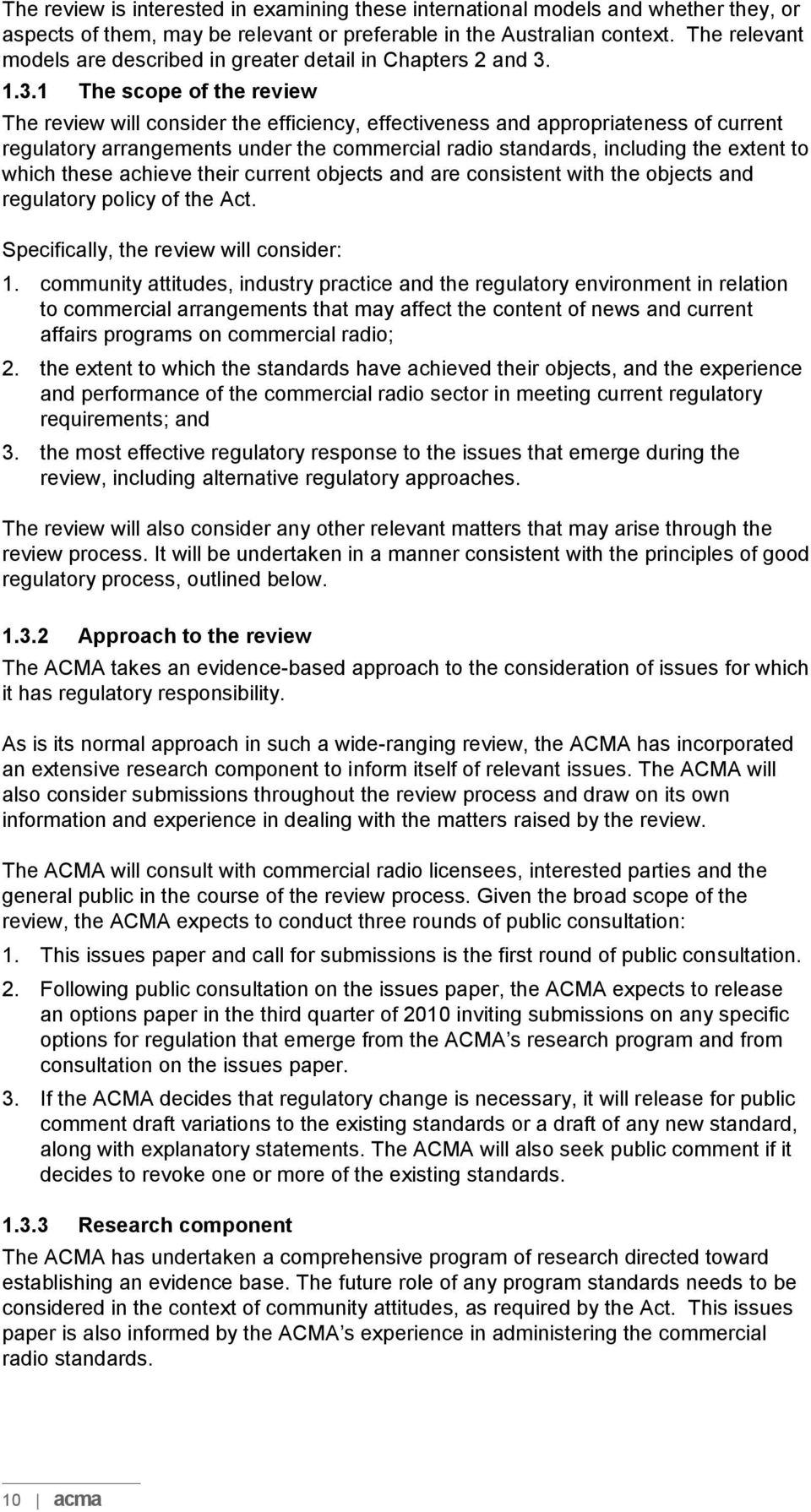 1.3.1 The scope of the review The review will consider the efficiency, effectiveness and appropriateness of current regulatory arrangements under the commercial radio standards, including the extent