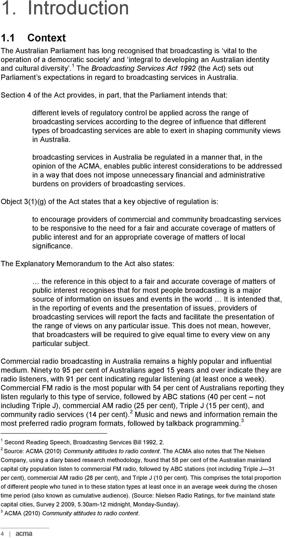 1 The Broadcasting Services Act 1992 (the Act) sets out Parliament s expectations in regard to broadcasting services in Australia.