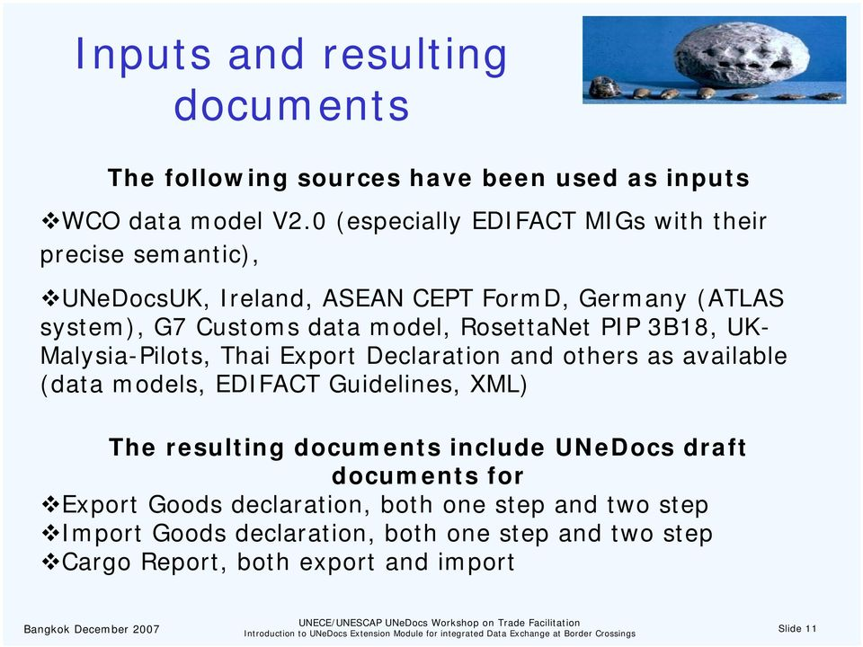 RosettaNet PIP 3B18, UK- Malysia-Pilots, Thai Export Declaration and others as available (data models, EDIFACT Guidelines, XML) The resulting