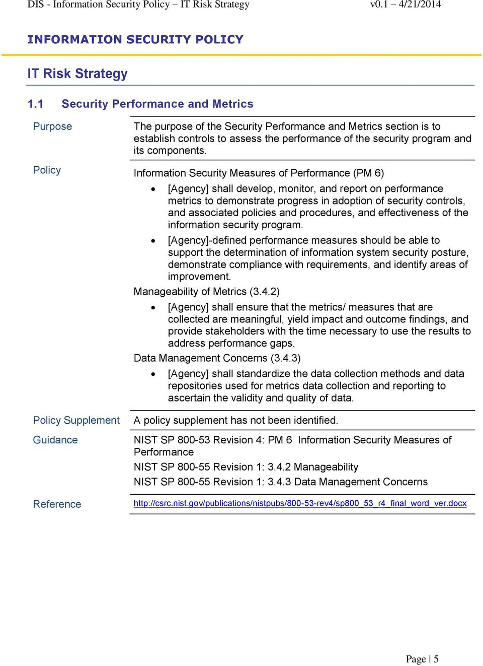 Policy Information Security Measures of Performance (PM 6) [Agency] shall develop, monitor, and report on performance metrics to demonstrate progress in adoption of security controls, and associated