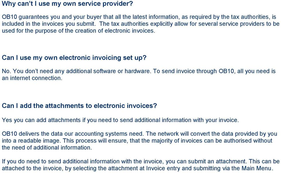 You don t need any additional software or hardware. To send invoice through OB10, all you need is an internet connection. Can I add the attachments to electronic invoices?
