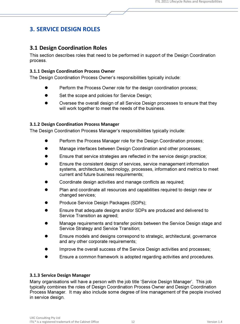 1 Design Coordination Process Owner The Design Coordination Process Owner s responsibilities typically include: Perform the Process Owner role for the design coordination process; Set the scope and