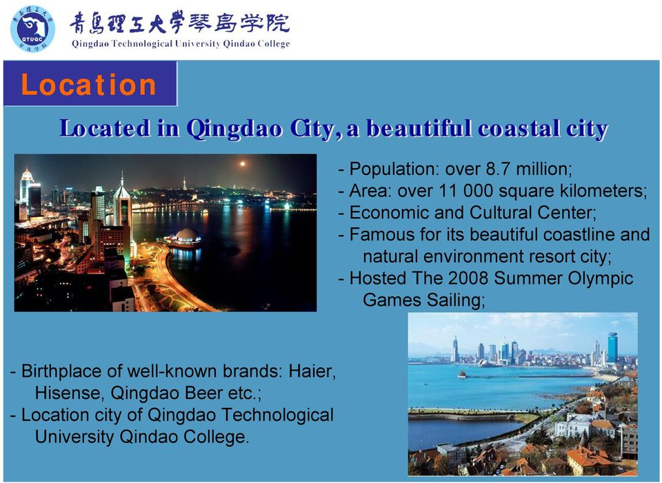 beautiful coastline and natural environment resort city; -Hosted The 2008 Summer Olympic Games Sailing;