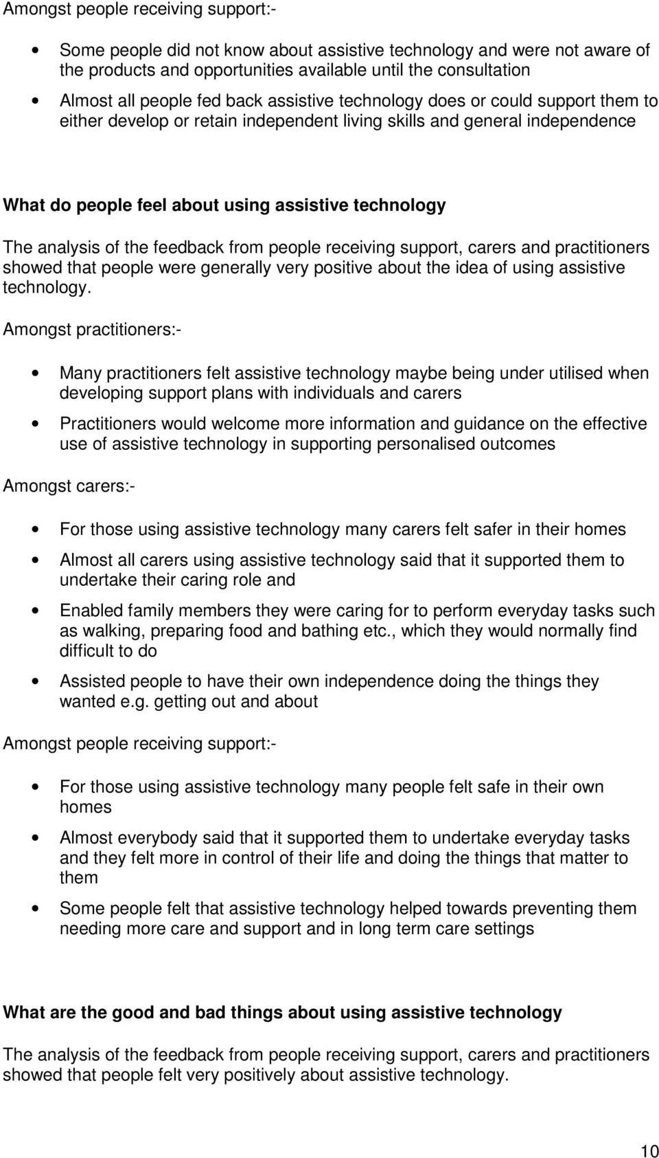 feedback from people receiving support, carers and practitioners showed that people were generally very positive about the idea of using assistive technology.