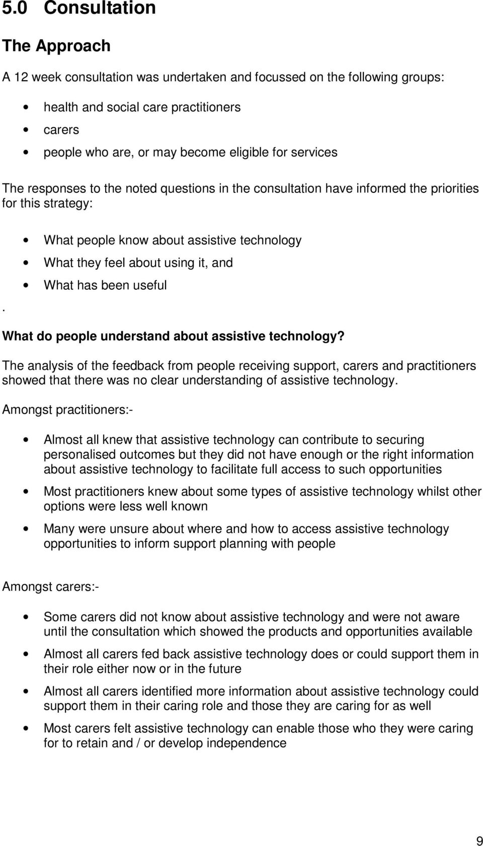 What people know about assistive technology What they feel about using it, and What has been useful What do people understand about assistive technology?