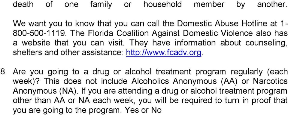 They have information about counseling, shelters and other assistance: http://www.fcadv.org. 8.