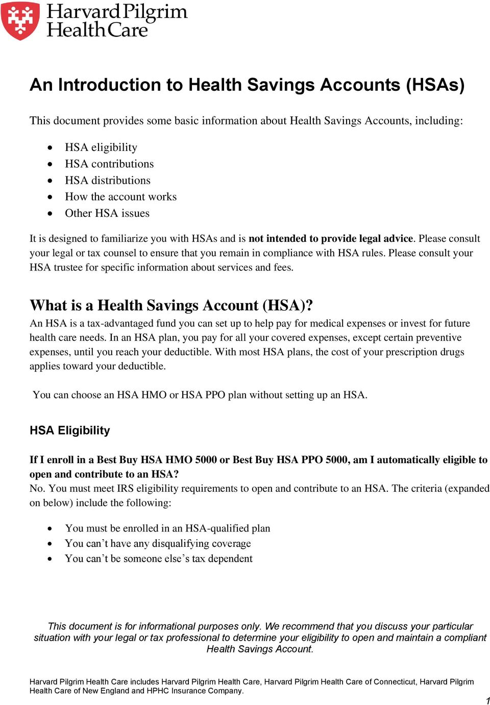 Please consult your legal or tax counsel to ensure that you remain in compliance with HSA rules. Please consult your HSA trustee for specific information about services and fees.