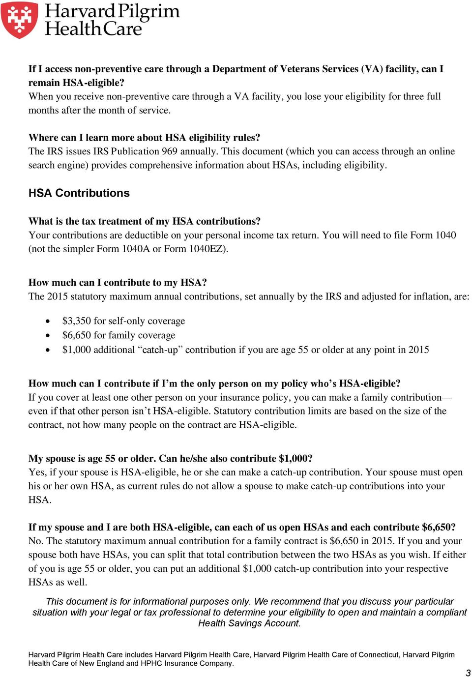 The IRS issues IRS Publication 969 annually. This document (which you can access through an online search engine) provides comprehensive information about HSAs, including eligibility.