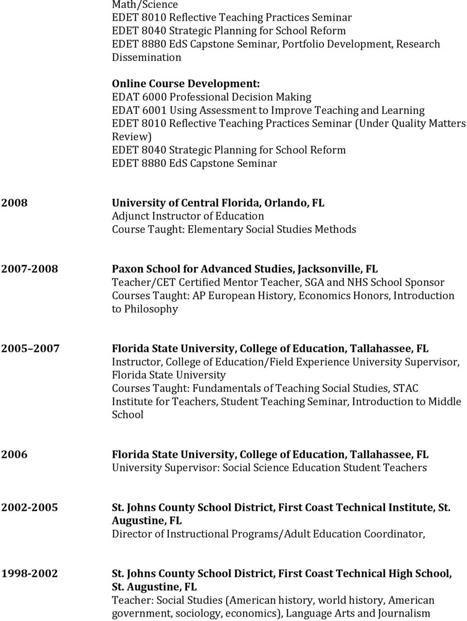 8040 Strategic Planning for School Reform EDET 8880 EdS Capstone Seminar 2008 University of Central Florida, Orlando, FL Adjunct Instructor of Education Course Taught: Elementary Social Studies