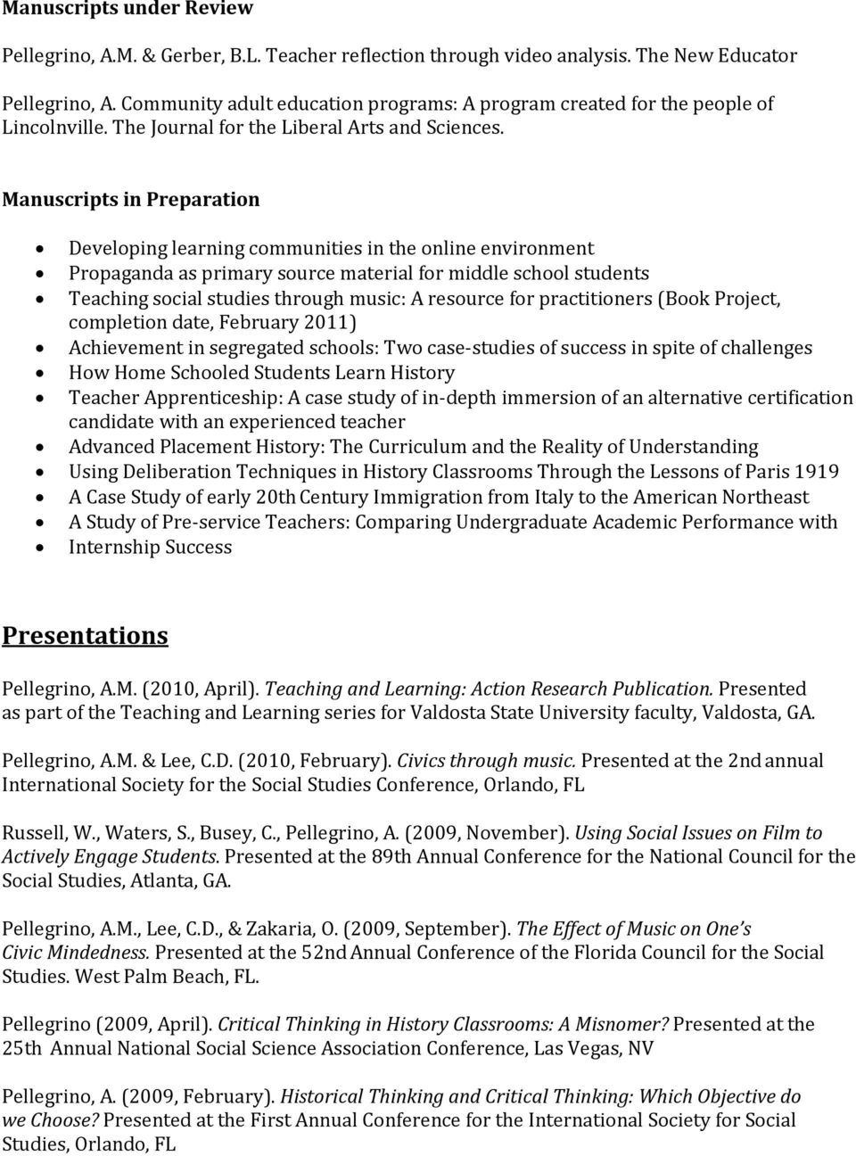 Manuscripts in Preparation Developing learning communities in the online environment Propaganda as primary source material for middle school students Teaching social studies through music: A resource