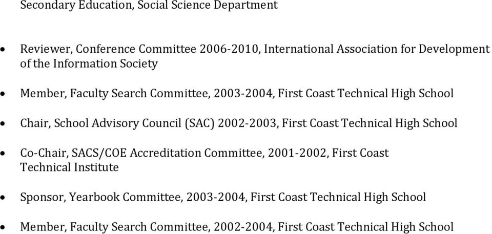 2002-2003, First Coast Technical High School Co-Chair, SACS/COE Accreditation Committee, 2001-2002, First Coast Technical Institute