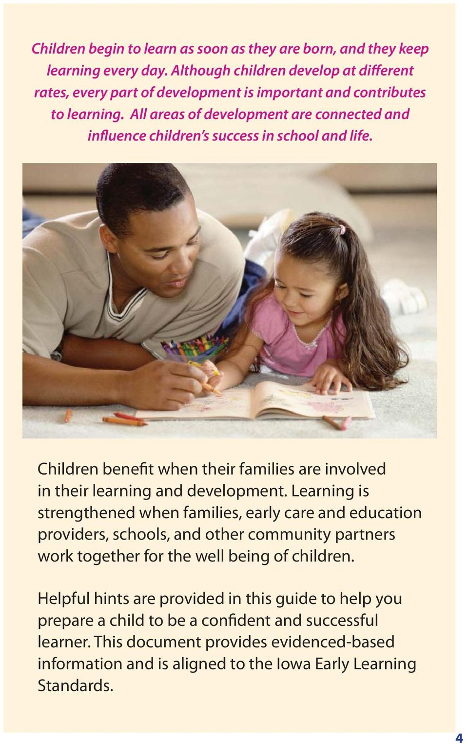 All areas of development are connected and influence children s success in school and life. Children benefit when their families are involved in their learning and development.