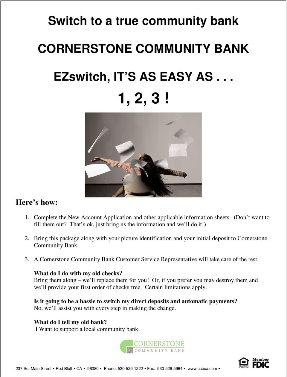 Bring this package along with your picture identification and your initial deposit to Cornerstone Community Bank. 3.