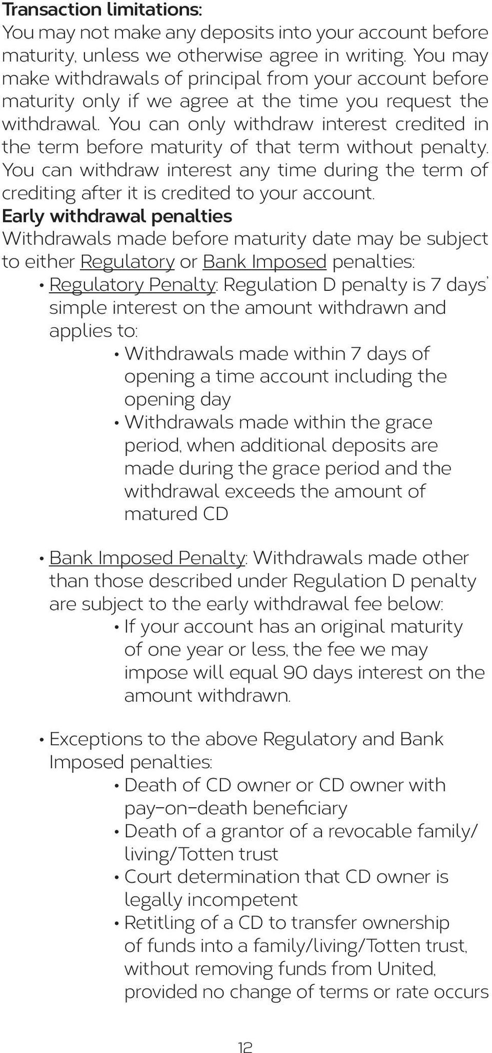 You can only withdraw interest credited in the term before maturity of that term without penalty. You can withdraw interest any time during the term of crediting after it is credited to your account.
