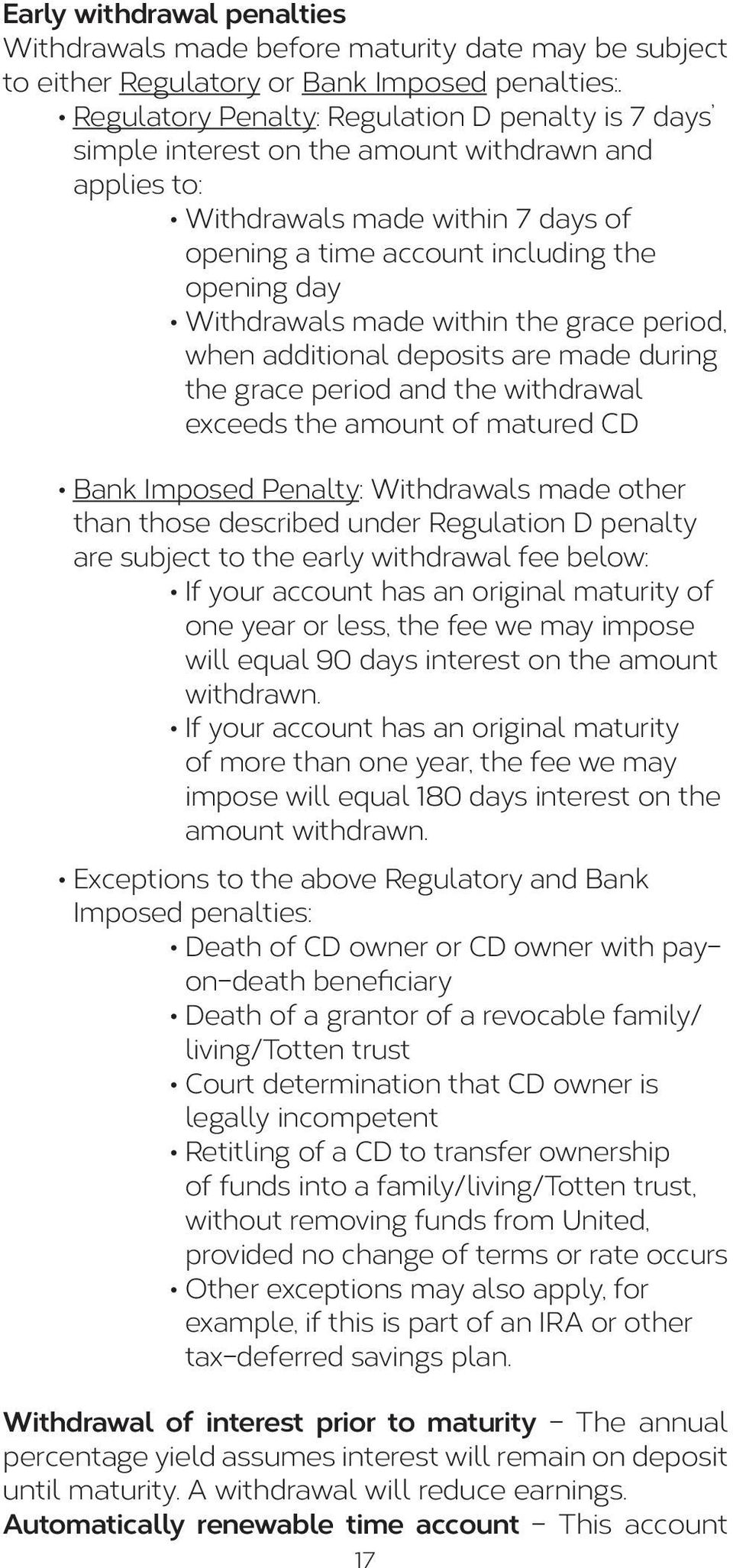 Withdrawals made within the grace period, when additional deposits are made during the grace period and the withdrawal exceeds the amount of matured CD Bank Imposed Penalty: Withdrawals made other