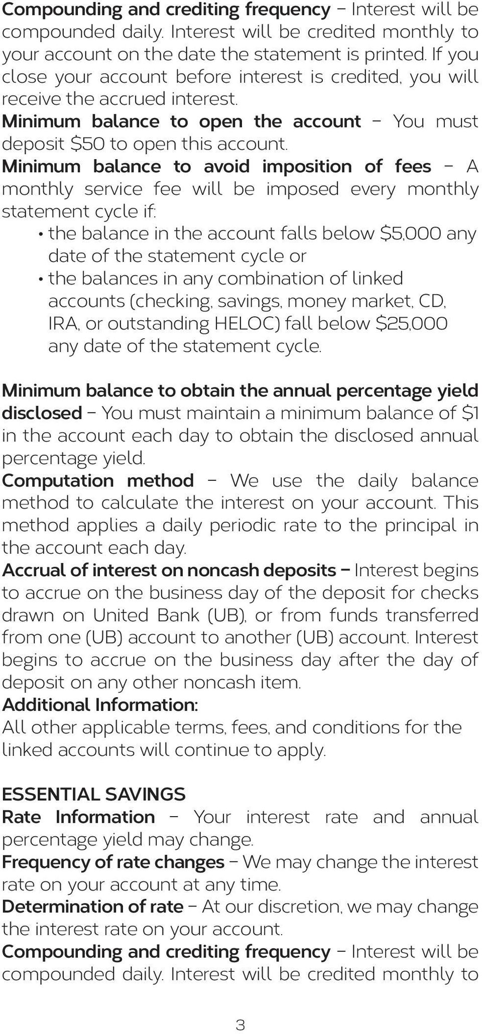 Minimum balance to avoid imposition of fees A monthly service fee will be imposed every monthly statement cycle if: the balance in the account falls below $5,000 any date of the statement cycle or