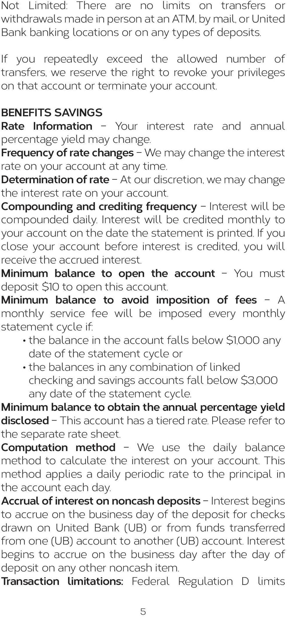 BENEFITS SAVINGS Rate Information Your interest rate and annual percentage yield may change. Frequency of rate changes We may change the interest rate on your account at any time.