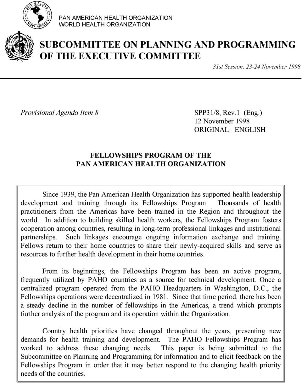 ) 12 November 1998 ORIGINAL: ENGLISH FELLOWSHIPS PROGRAM OF THE PAN AMERICAN HEALTH ORGANIZATION Since 1939, the Pan American Health Organization has supported health leadership development and