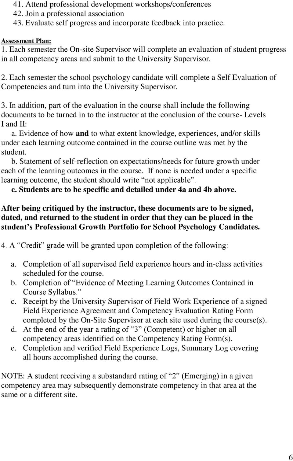 Each semester the school psychology candidate will complete a Self Evaluation of Competencies and turn into the University Supervisor. 3.