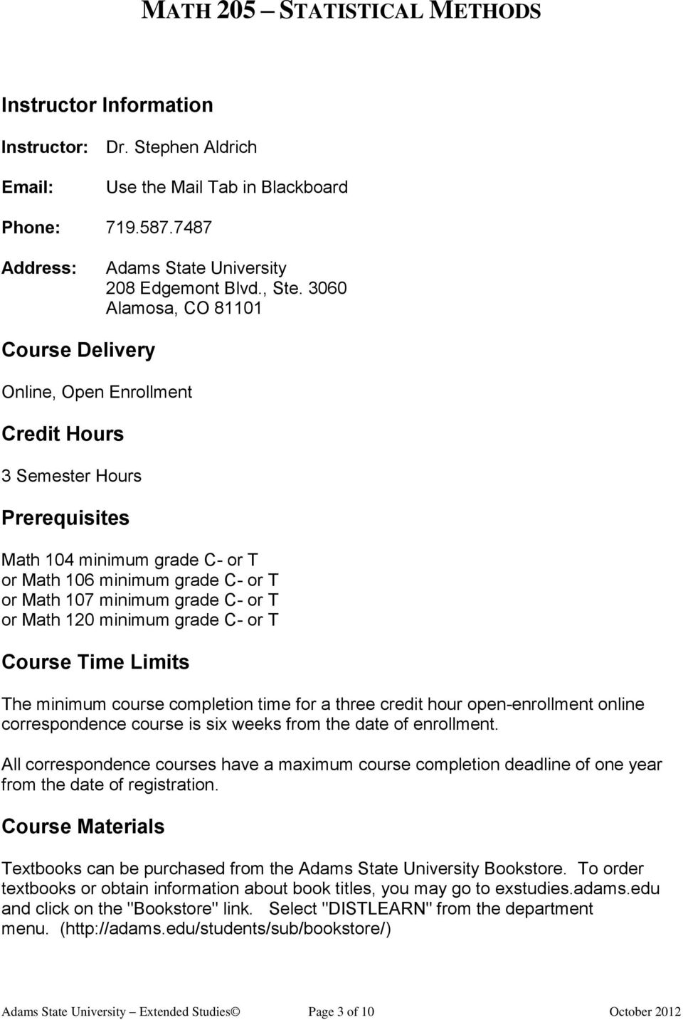 C- or T or Math 120 minimum grade C- or T Course Time Limits The minimum course completion time for a three credit hour open-enrollment online correspondence course is six weeks from the date of