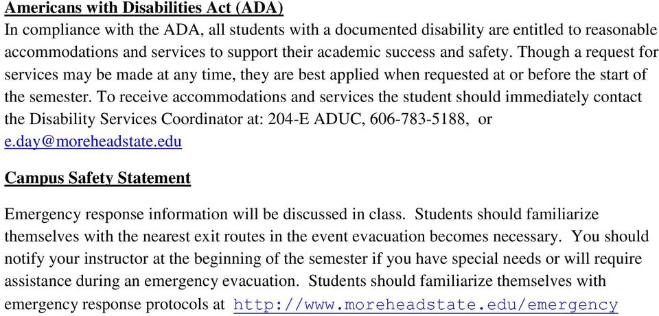 To receive accommodations and services the student should immediately contact the Disability Services Coordinator at: 204-E ADUC, 606-783-5188, or e.day@moreheadstate.