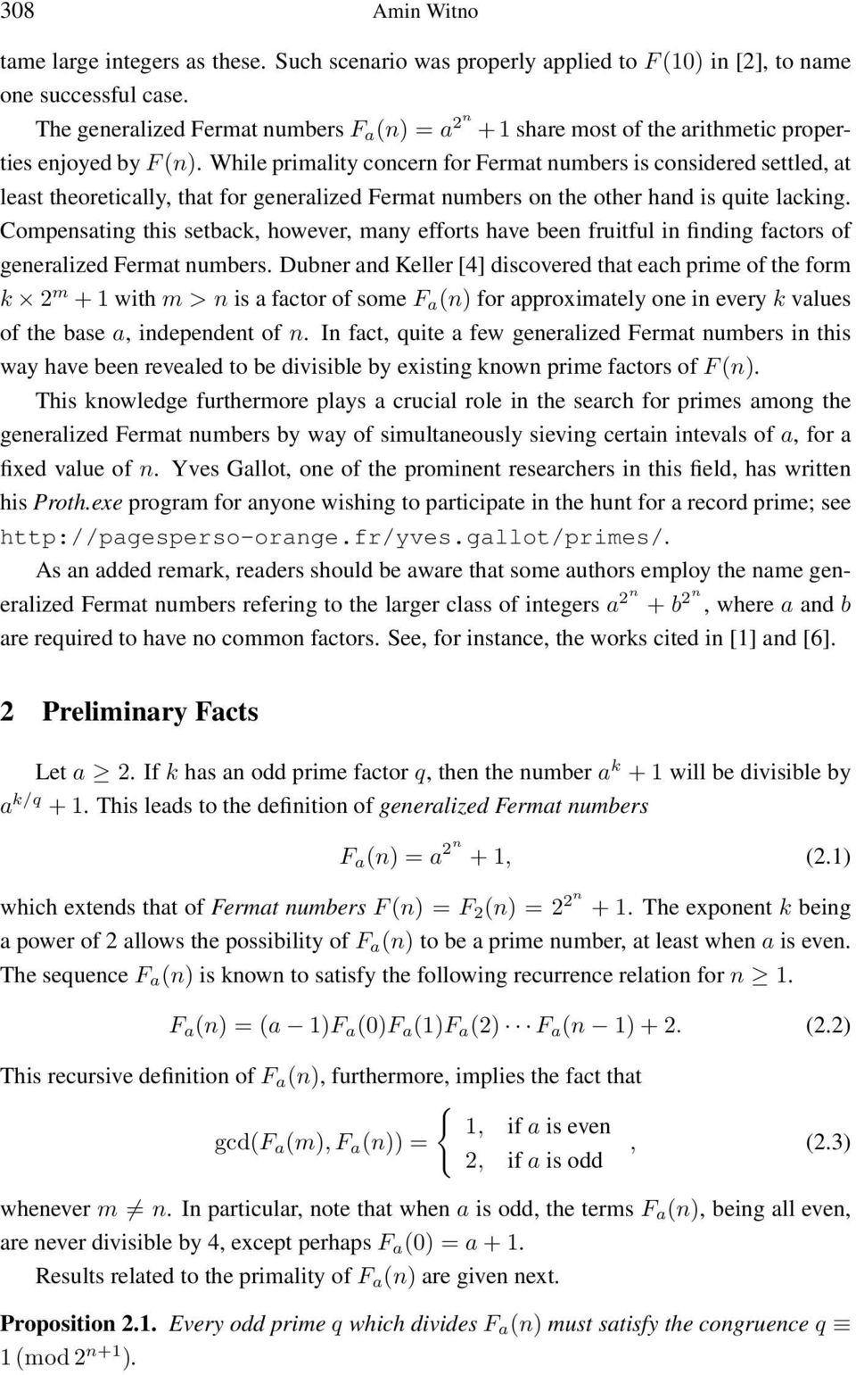 While primality concern for Fermat numbers is considered settled, at least theoretically, that for generalized Fermat numbers on the other hand is quite lacking.
