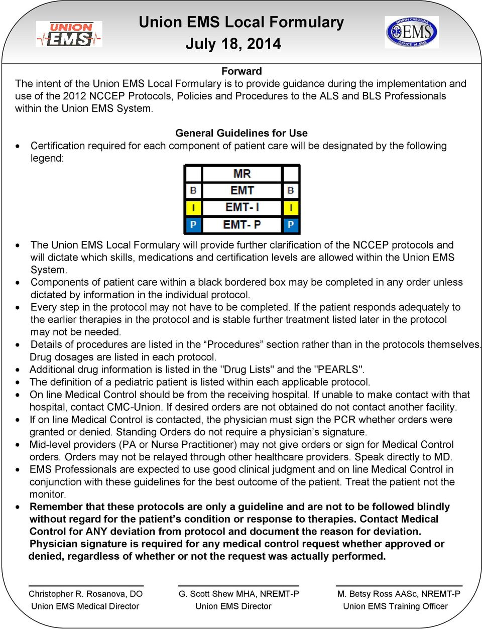 General Guidelines for Use Certification required for each component of patient care will be designated by the following legend: The Union EMS Local Formulary will provide further clarification of