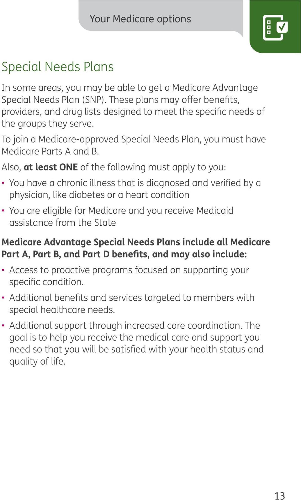 To join a Medicare-approved Special Needs Plan, you must have Medicare Parts A and B.